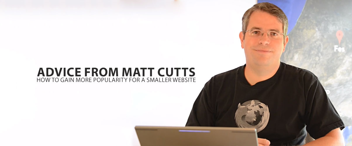 Advice-From-Matt-Cutts--How-to-Gain-More-Popularity-for-a-Smaller-Website