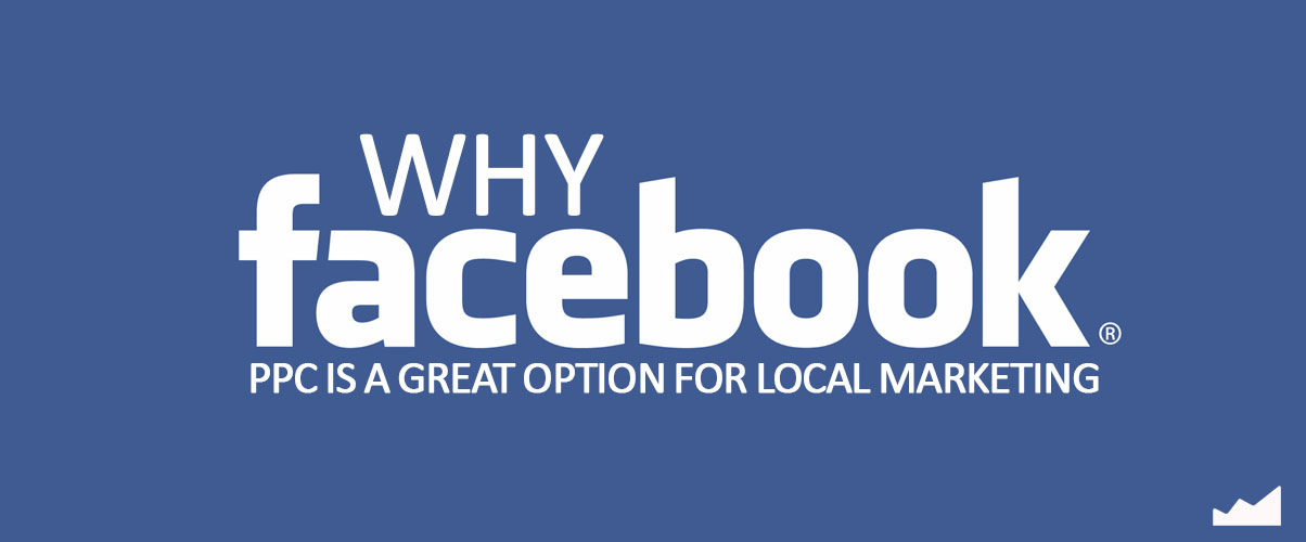 Why-Facebook-PPC-is-a-Great-Option-for-Local-Marketing